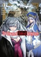 The Unwanted Undead Adventurer: Volume 4 ebook by Yu Okano
