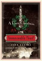 Immoveable Feast - A Paris Christmas ebook by John Baxter