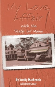My Love Affair With the State of Maine - By Scotty Mackenie ebook by Scotty Mackenzie