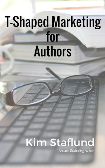 T-Shaped Marketing for Authors - Inaugural Mini Ebook ebook by Kim Staflund