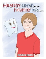 Healthy teeth....healthy me.... ebook by Kathleen Squire