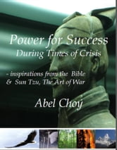 Power for Success: inspirations from the Bible & Sun Tzu, the Art of War ebook by Abel Choy