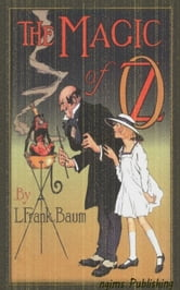 The Magic of Oz (Illustrated + Audiobook Download Link + Active TOC) ebook by L. Frank Baum