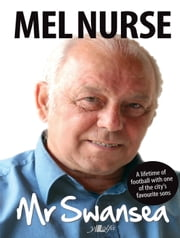 Mr Swansea - A lifetime in Football with one of the City's Favourite Sons ebook by Mel Nurse,Pete Welsh