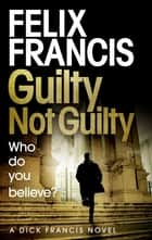 Guilty Not Guilty ebook by Felix Francis