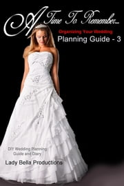 Organizing Your Wedding - Planning Guide - 3 ebook by Lady Bella Productions