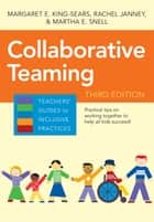Collaborative Teaming ebook by Margaret E. King-Sears Ph.D., Rachel Janney Ph.D., Martha E. Snell Ph.D.,...