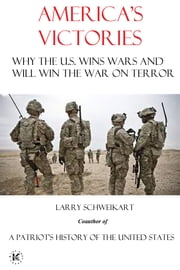 America's Victories - Why America Wins Wars and Why They Will Win the War on Terror ebook by Larry Schweikart