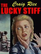 The Lucky Stiff ebook by Craig Rice