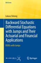 Backward Stochastic Differential Equations with Jumps and Their Actuarial and Financial Applications ebook by Łukasz Delong