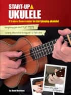 Start-Up: Ukulele ebook by David Harrison, Tom Farncombe
