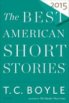 The Best American Short Stories 2015 ebook by T.C. Boyle