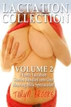 Lactation Collection Volume 2 (Bundle of 5 Erotic Lactation Stories) ebook by Taryn Brooks
