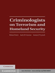 Criminologists on Terrorism and Homeland Security ebook by Brian Forst,Jack R. Greene,James P. Lynch