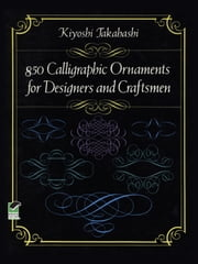 850 Calligraphic Ornaments for Designers and Craftsmen ebook by Kiyoshi Takahashi