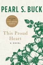 This Proud Heart - A Novel ebook by Pearl S. Buck