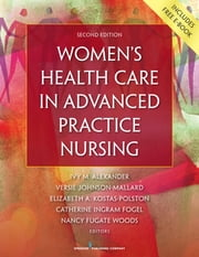 Women's Health Care in Advanced Practice Nursing, Second Edition ebook by Ivy M. Alexander, PhD, APRN, ANP-BC, FAANP, FAAN,Versie Johnson-Mallard, PhD, ARNP, WHNP-BC, FAANP,Elizabeth Kostas-Polston, PhD, APRN, WHNP-BC, FAANP,Catherine Ingram Fogel, PhD, RNC, FAAN,Nancy Fugate Woods, PhD, RN, FAAN