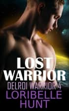 Lost Warrior - Delroi Warrior, #4 ebook by Loribelle Hunt