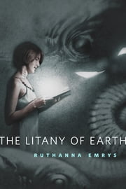 The Litany of Earth - A Tor.Com Original ebook by Ruthanna Emrys