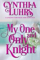 My One and Only Knight - A Lighthearted Time Travel Romance ebook by Cynthia Luhrs