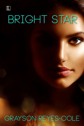 Bright Star ebook by Grayson Reyes-Cole