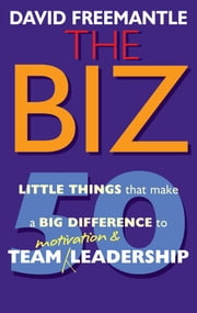 The Biz - 50 Little Thins to Make a Big Difference to Motivation and Team Leadership ebook by David Freemantle