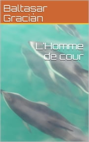 L'Homme de cour ebook by Baltasar Gracián