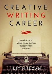Creative Writing Career: Becoming a Writer of Movies, Video Games, and Books - Creative Mentor, #1 ebook by Justin Sloan