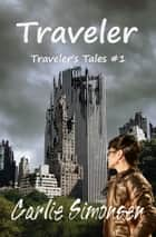 Traveler - Traveler's Tales #1 eBook by Carlie Simonsen