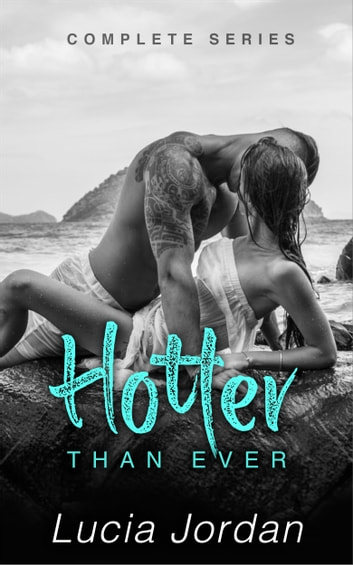 Hotter Than Ever - Complete Series ebook by Lucia Jordan