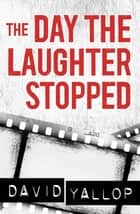 The Day the Laughter Stopped ebook by David Yallop