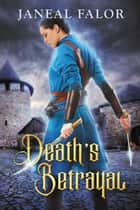 Death's Betrayal - Death's Queen, #2 ebook by Janeal Falor