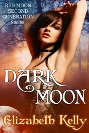 Dark Moon (Book Three, Red Moon Series) ebook by Elizabeth Kelly