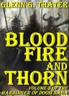 Blood, Fire, and Thorn (Harbinger of Doom -- Volume 5) - Epic Fantasy ebook by Glenn G. Thater