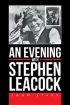 An Evening with Stephen Leacock ebook by John Stark