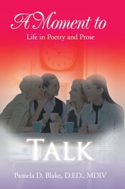 A Moment to Talk ebook by D.ED., MDIV Pamela D. Blake