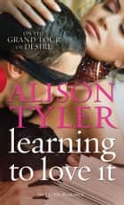 Learning To Love It ebook by Alison Tyler