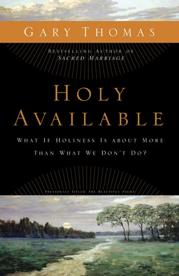 Holy Available - What If Holiness Is about More Than What We Don't Do? ebook by Gary L. Thomas
