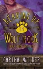 Bearing Up in Wolf Rock - Wolf Rock Shifters, #2 ebook by Carina Wilder