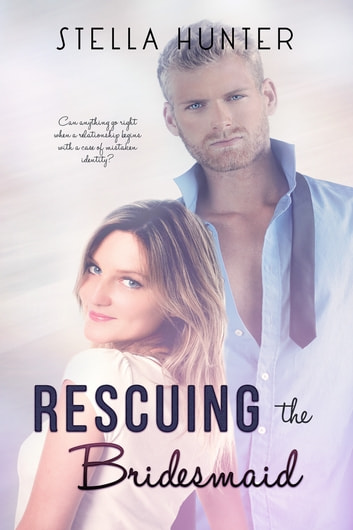 Rescuing the Bridesmaid ebook by Stella Hunter