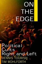 On the Edge: Political Cults Right and Left - Political Cults Right and Left ebook by Dennis Tourish,Tim Wohlforth