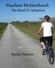 Fearless Motherhood - The Road To Adoption ebook by Sariah Fletcher