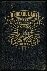 Brocabulary - The New Man-i-festo of Dude Talk ebook by Daniel Maurer