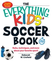 The Everything Kids' Soccer Book - Rules, Techniques, and More About Your Favorite Sport! ebook by Deborah W. Crisfield