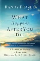 What Happens After You Die - A Biblical Guide to Paradise, Hell, and Life After Death 電子書 by Randy Frazee
