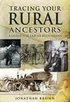 Tracing Your Rural Ancestors ebook by Jonathan  Brown