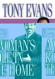 Tony Evans Speaks Out On A Woman's Role In The Home ebook by Evans,Tony