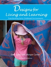 Designs for Living and Learning, Second Edition - Transforming Early Childhood Environments ebook by Deb Curtis,Margie Carter