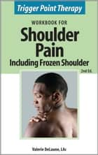 Trigger Point Therapy Workbook for Shoulder Pain including Frozen Shoulder (2nd Ed) ebook by Valerie DeLaune