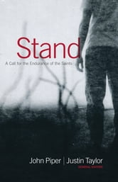 Stand - A Call for the Endurance of the Saints ebook by John Piper,Jerry Bridges,Randy Alcorn,Helen Roseveare,John Piper,John MacArthur